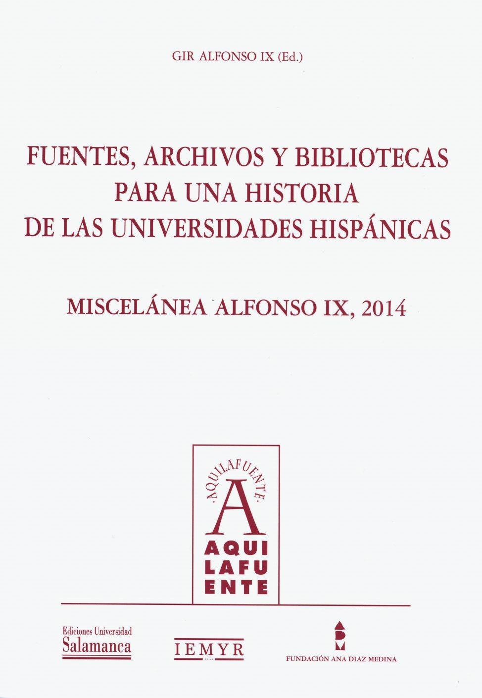 Fuentes, archivos y bibliotecas para una historia de las Universidades Hispánicas. Miscelánea Alfonso IX, 2014