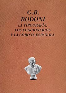G. B. Bodoni. La tipografía, los funcionarios y la Corona española